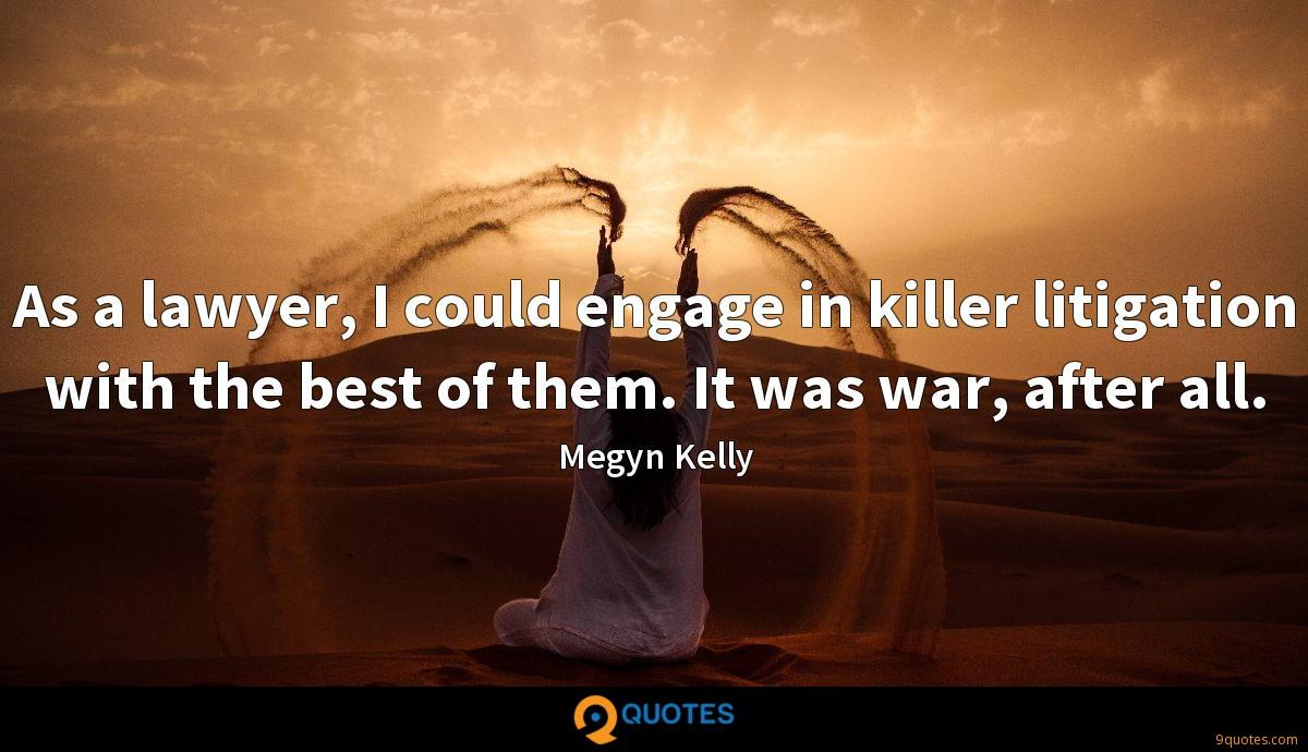 As a lawyer, I could engage in killer litigation with the best of them. It was war, after all.