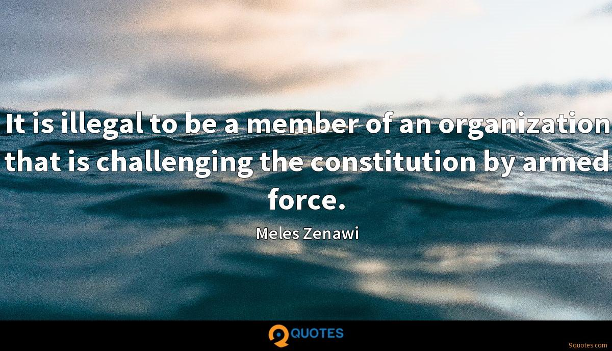 It is illegal to be a member of an organization that is challenging the constitution by armed force.