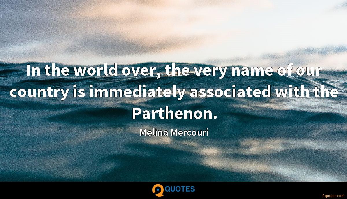 In the world over, the very name of our country is immediately associated with the Parthenon.