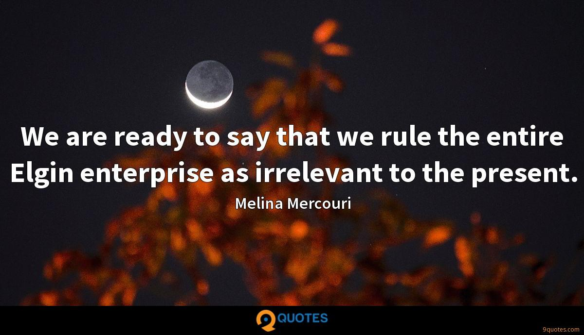 We are ready to say that we rule the entire Elgin enterprise as irrelevant to the present.