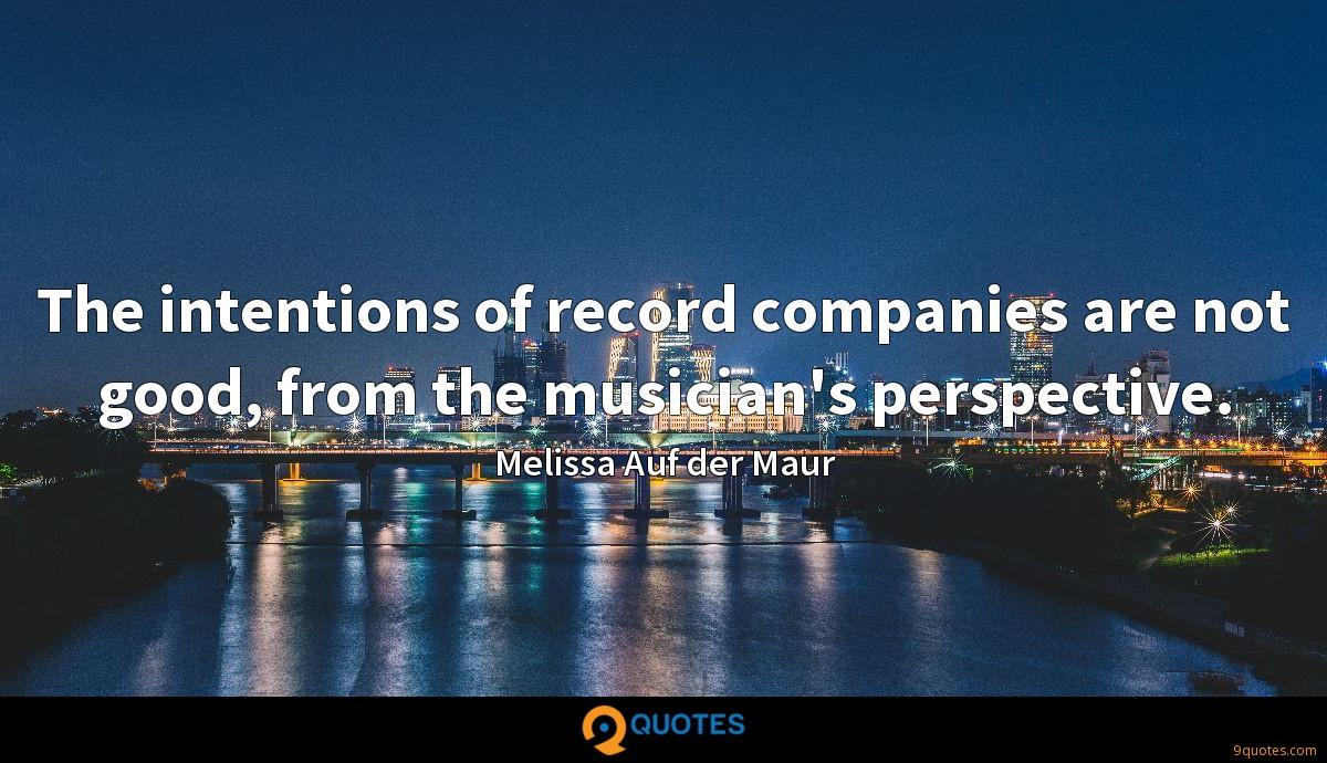 The intentions of record companies are not good, from the musician's perspective.