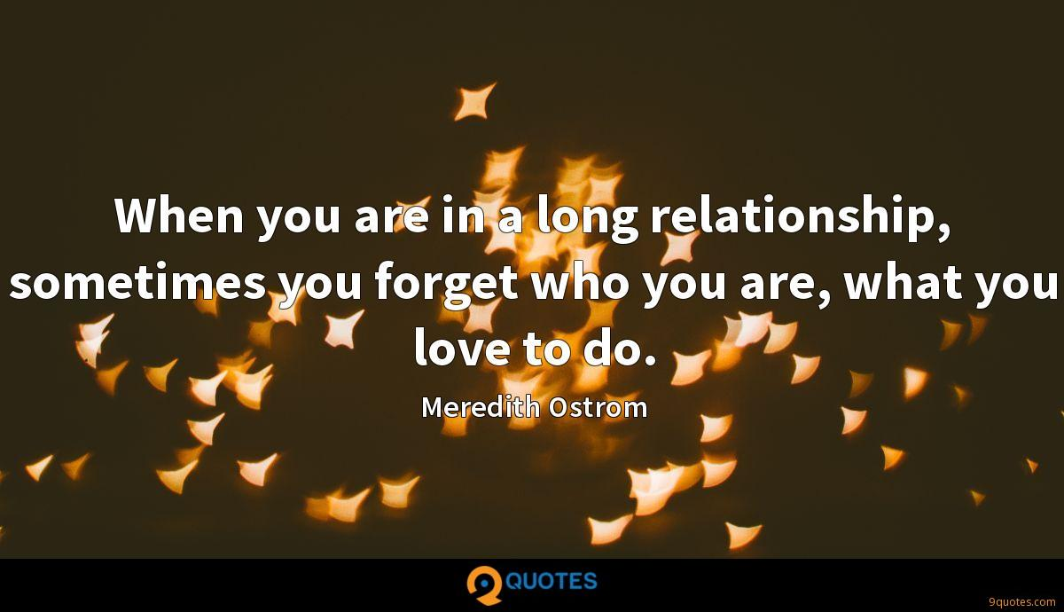 When you are in a long relationship, sometimes you forget who you are, what you love to do.