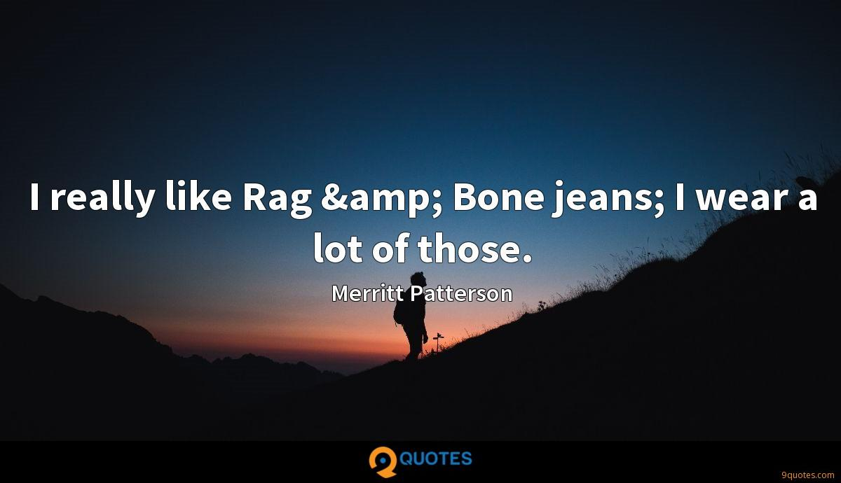 I really like Rag & Bone jeans; I wear a lot of those.