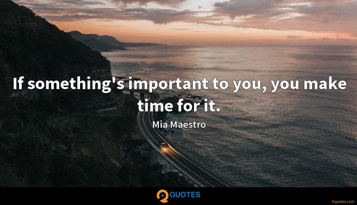 If something's important to you, you make time for it.