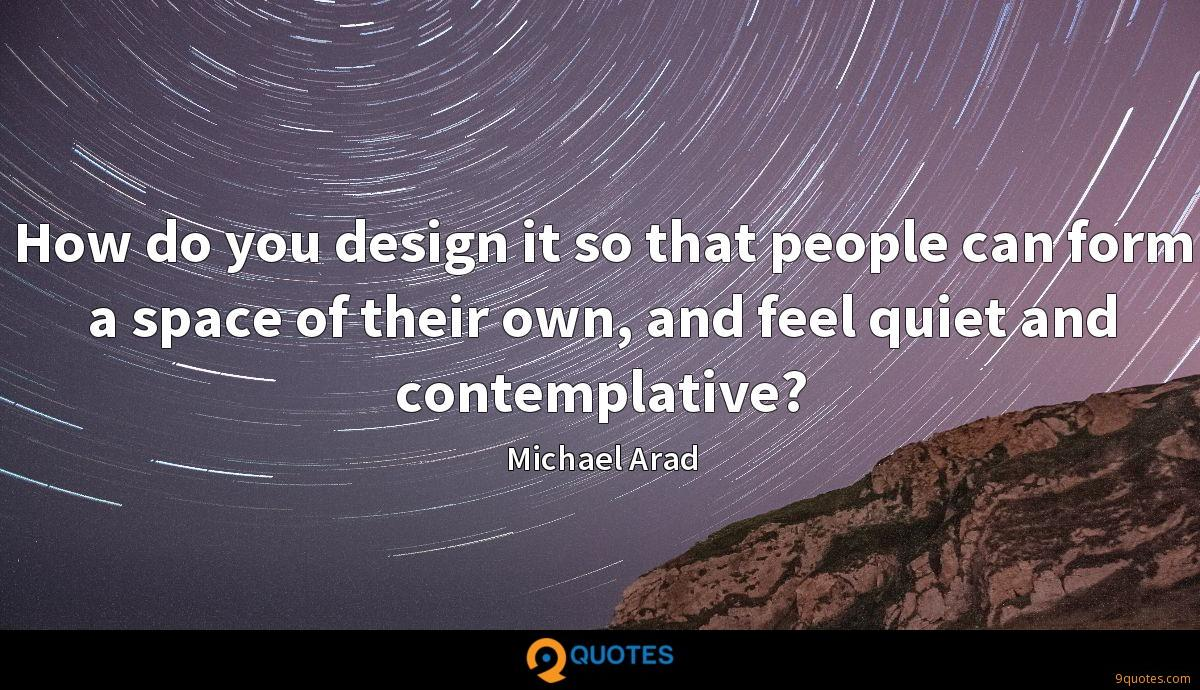 How do you design it so that people can form a space of their own, and feel quiet and contemplative?
