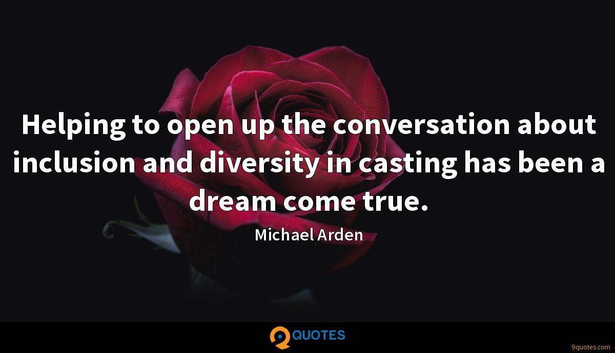 Helping to open up the conversation about inclusion and diversity in casting has been a dream come true.