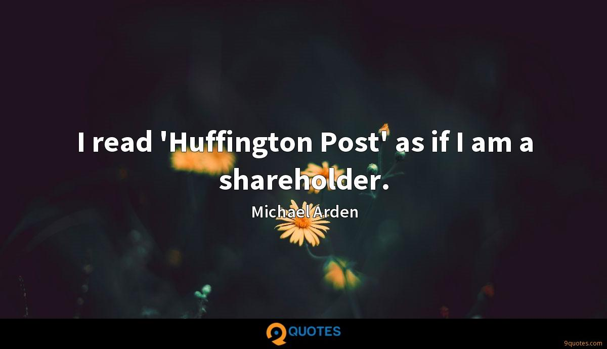 I read 'Huffington Post' as if I am a shareholder.