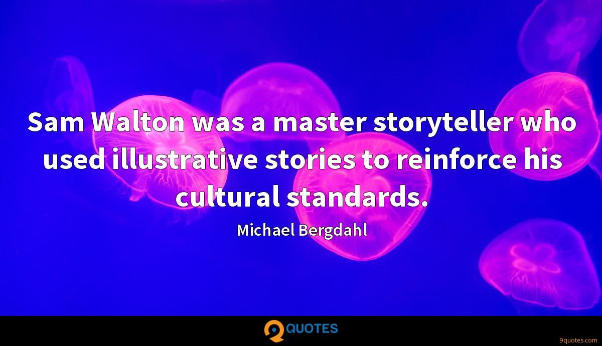 Sam Walton was a master storyteller who used illustrative stories to reinforce his cultural standards.