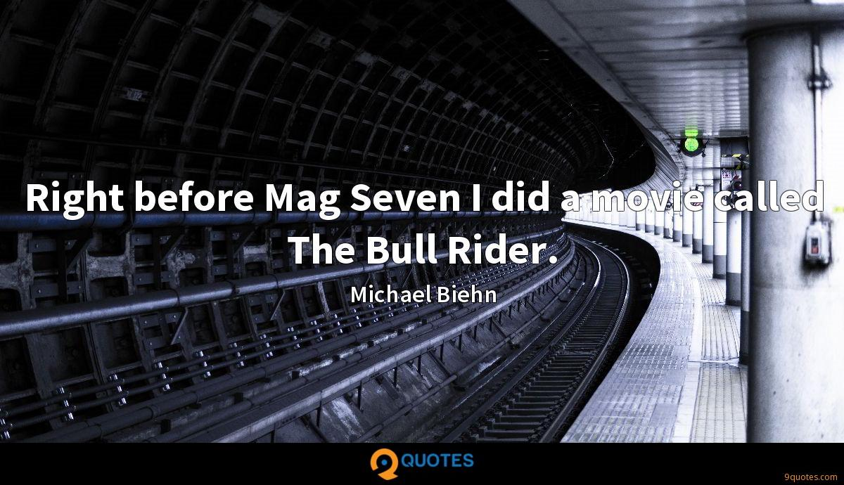 Right before Mag Seven I did a movie called The Bull Rider.