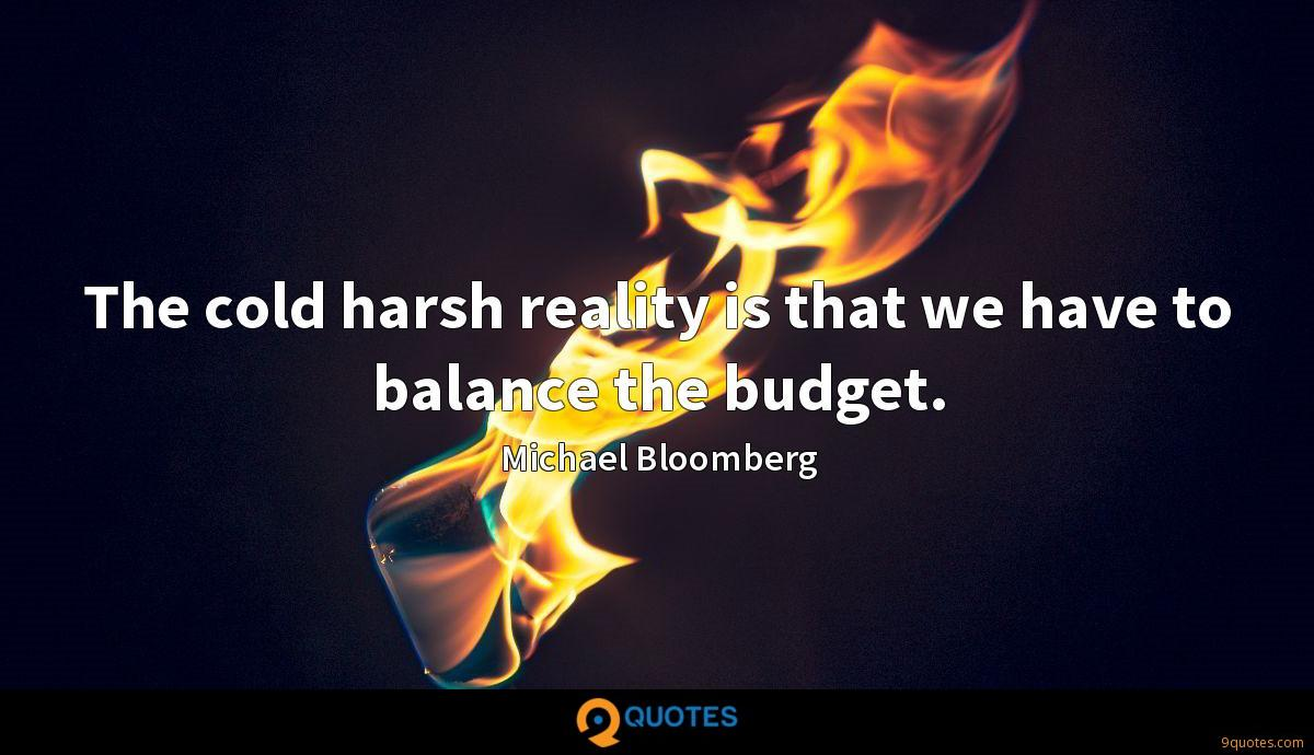 The cold harsh reality is that we have to balance the budget.