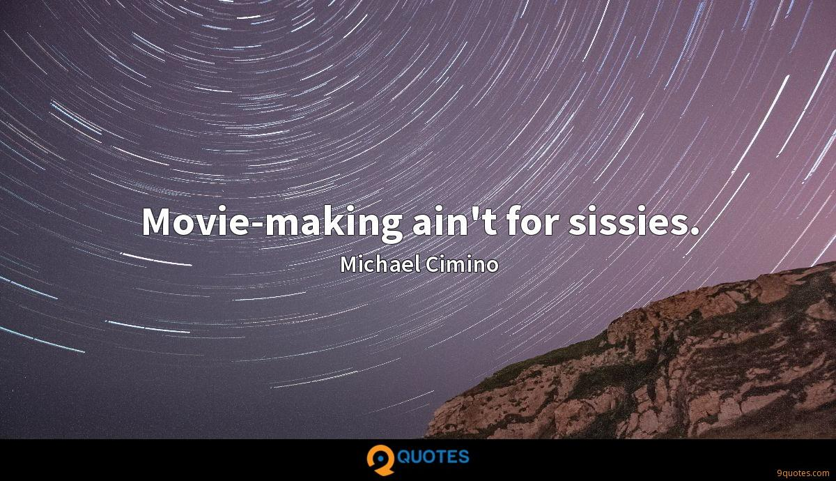 Movie-making ain't for sissies.