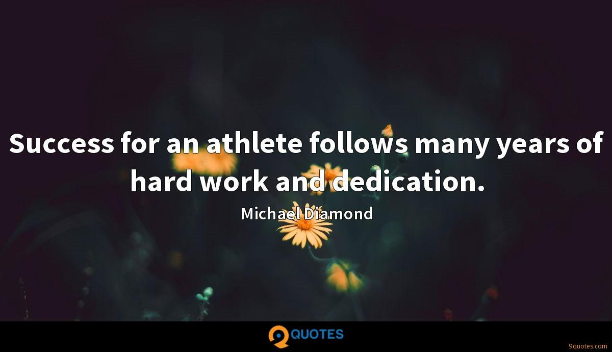 Success for an athlete follows many years of hard work and dedication.