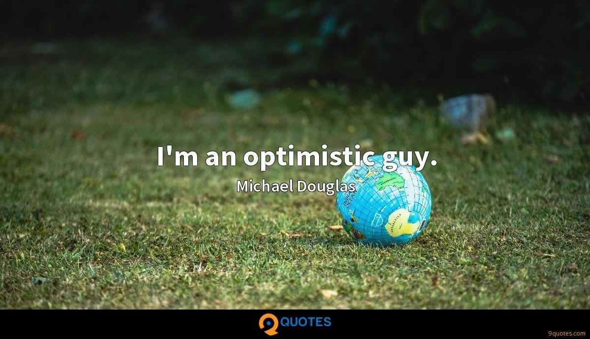 I'm an optimistic guy.