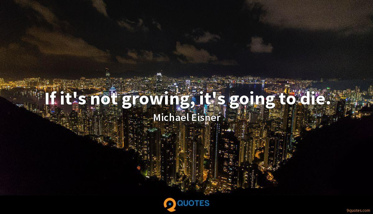 If it's not growing, it's going to die.
