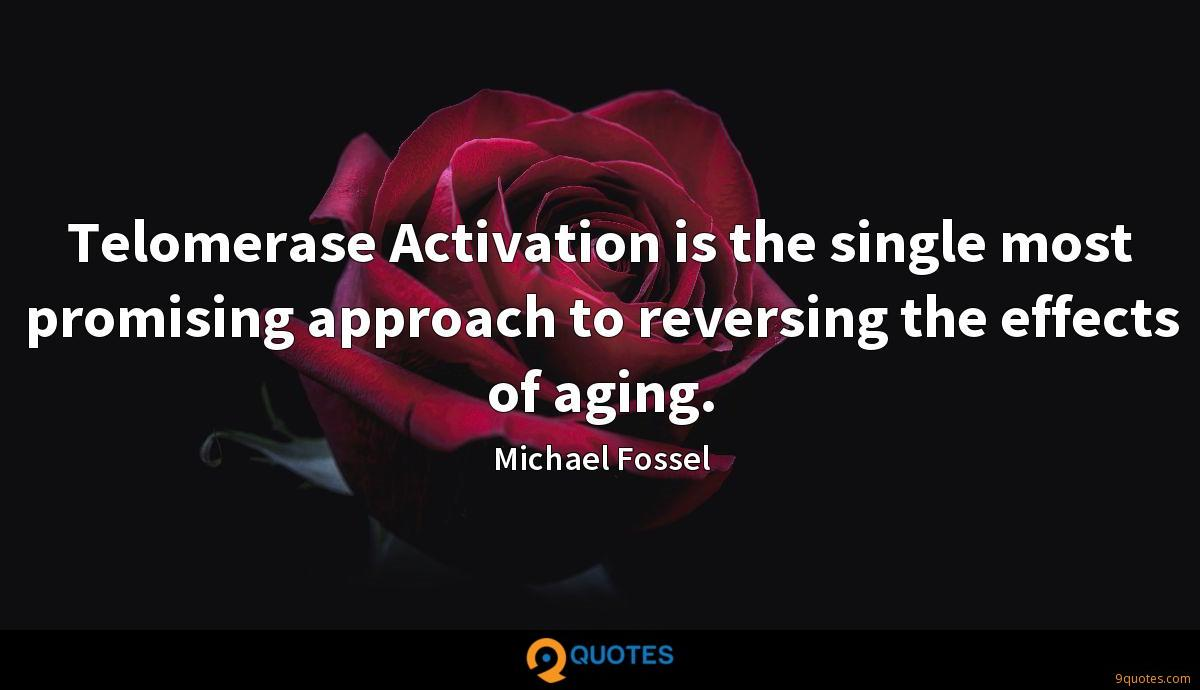 Telomerase Activation is the single most promising approach to reversing the effects of aging.