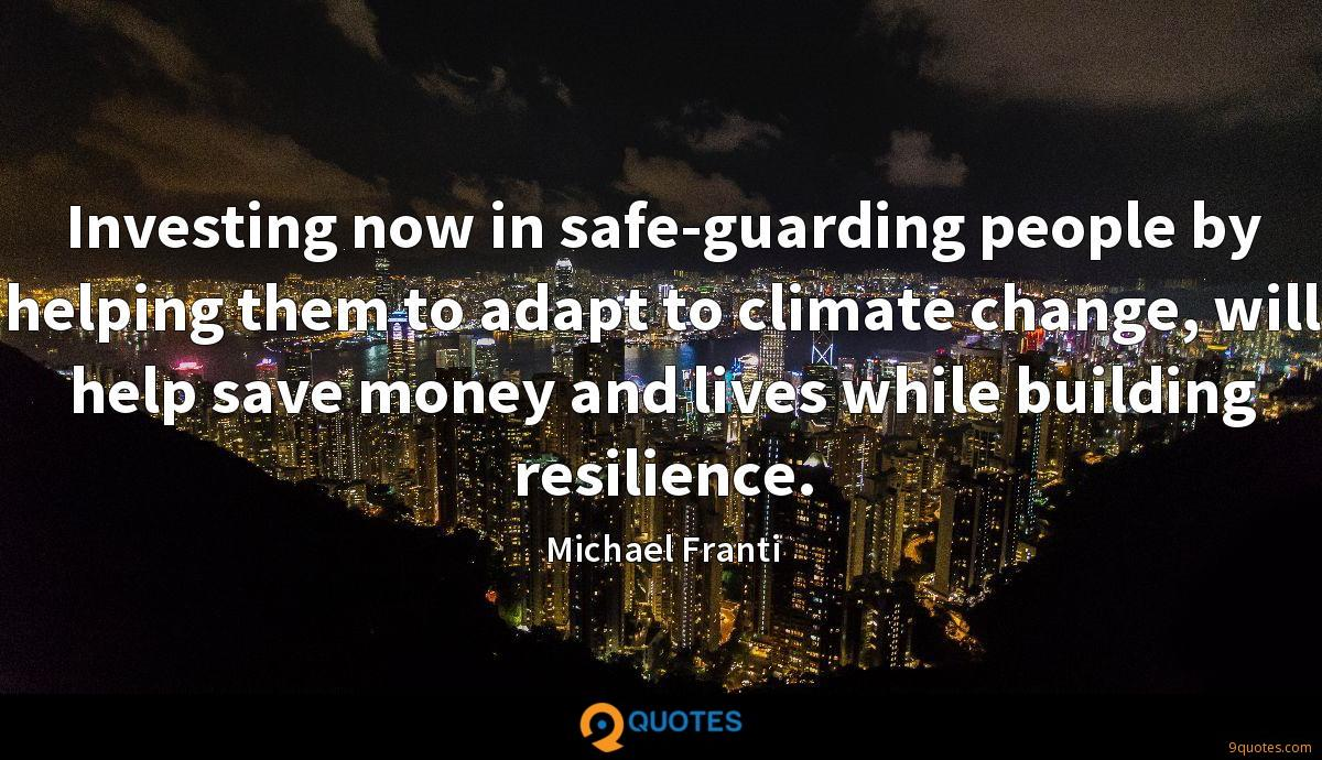 Investing now in safe-guarding people by helping them to adapt to climate change, will help save money and lives while building resilience.