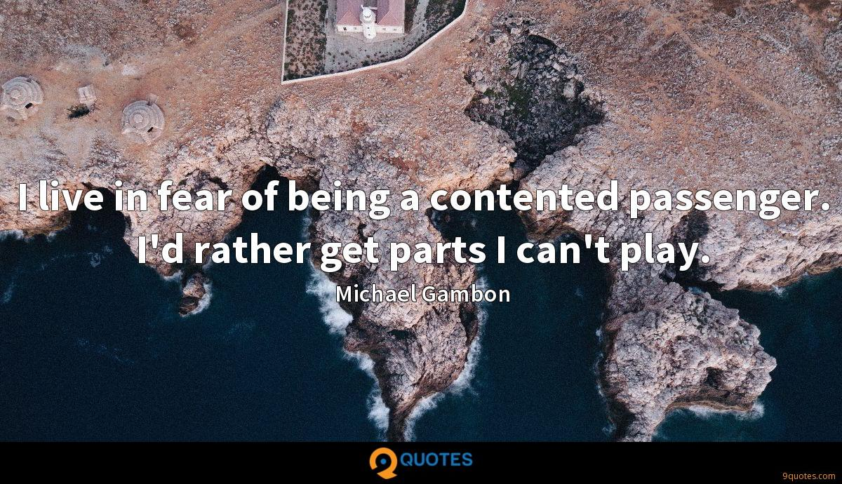 I live in fear of being a contented passenger. I'd rather get parts I can't play.