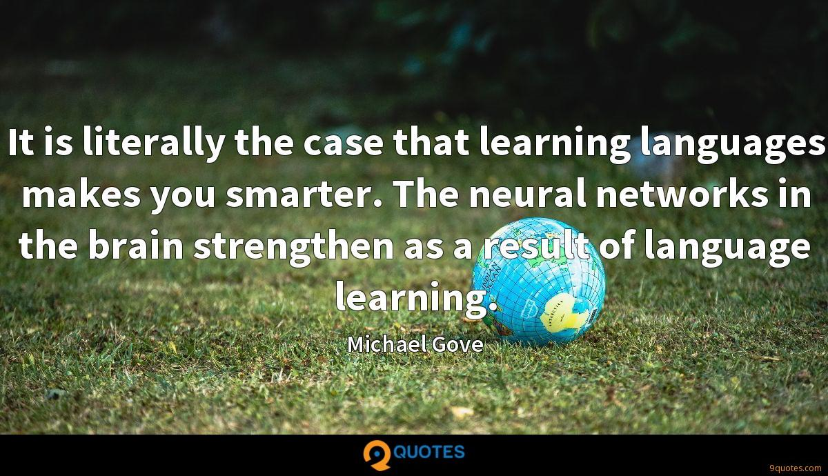 It is literally the case that learning languages makes you smarter. The neural networks in the brain strengthen as a result of language learning.