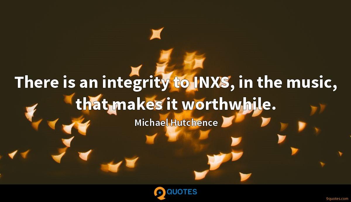 There is an integrity to INXS, in the music, that makes it worthwhile.