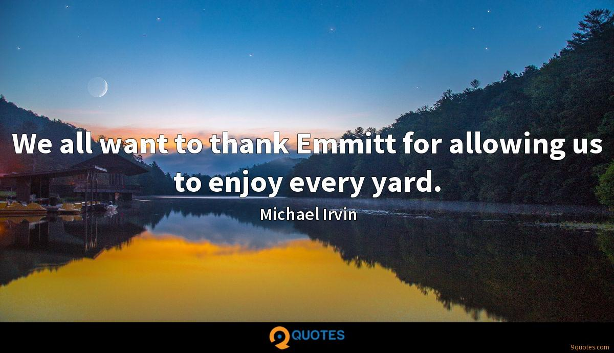 We all want to thank Emmitt for allowing us to enjoy every yard.