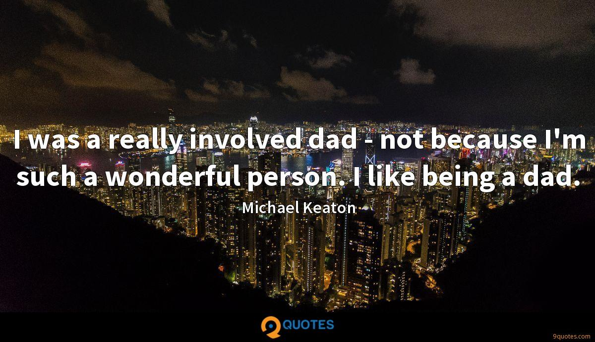 I was a really involved dad - not because I\'m such a ...