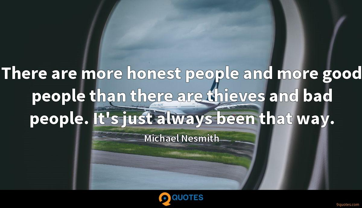 There are more honest people and more good people than there are thieves and bad people. It's just always been that way.