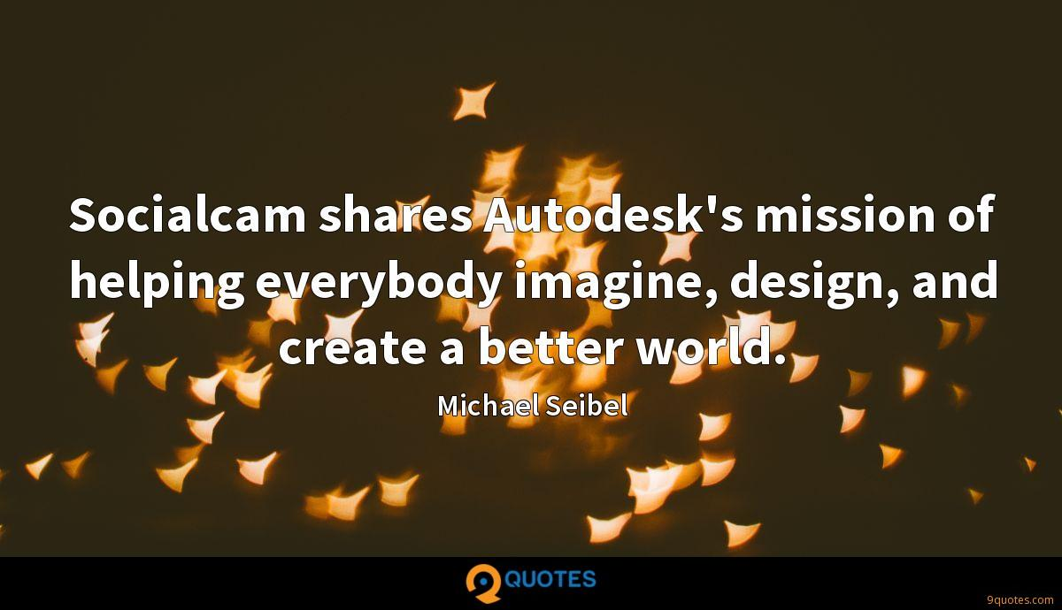 Socialcam shares Autodesk's mission of helping everybody imagine, design, and create a better world.