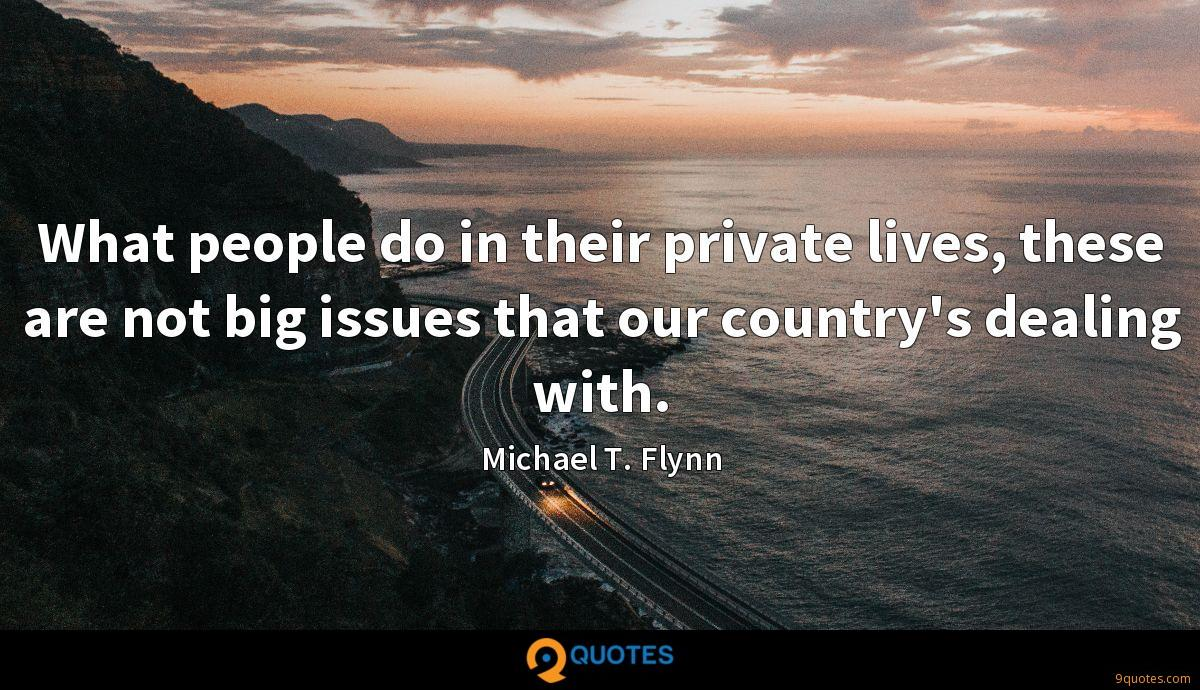 What people do in their private lives, these are not big issues that our country's dealing with.