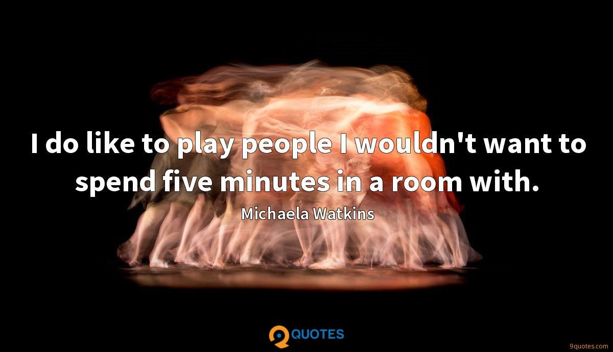 I do like to play people I wouldn't want to spend five minutes in a room with.