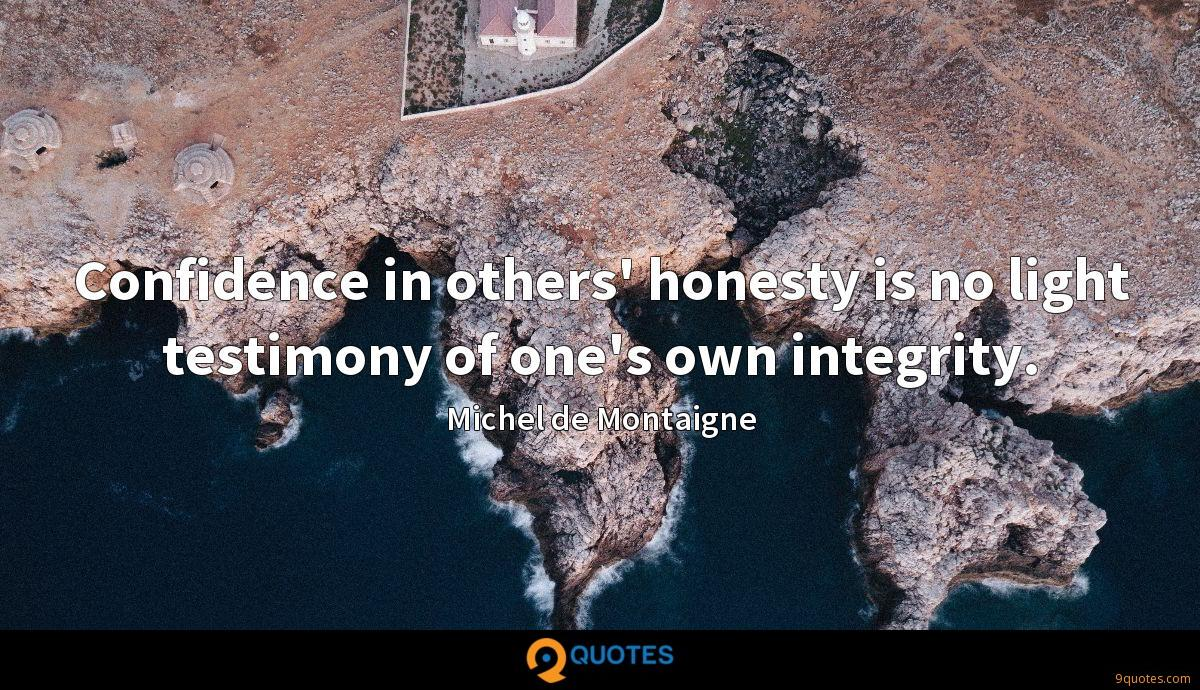 Confidence in others' honesty is no light testimony of one's own integrity.