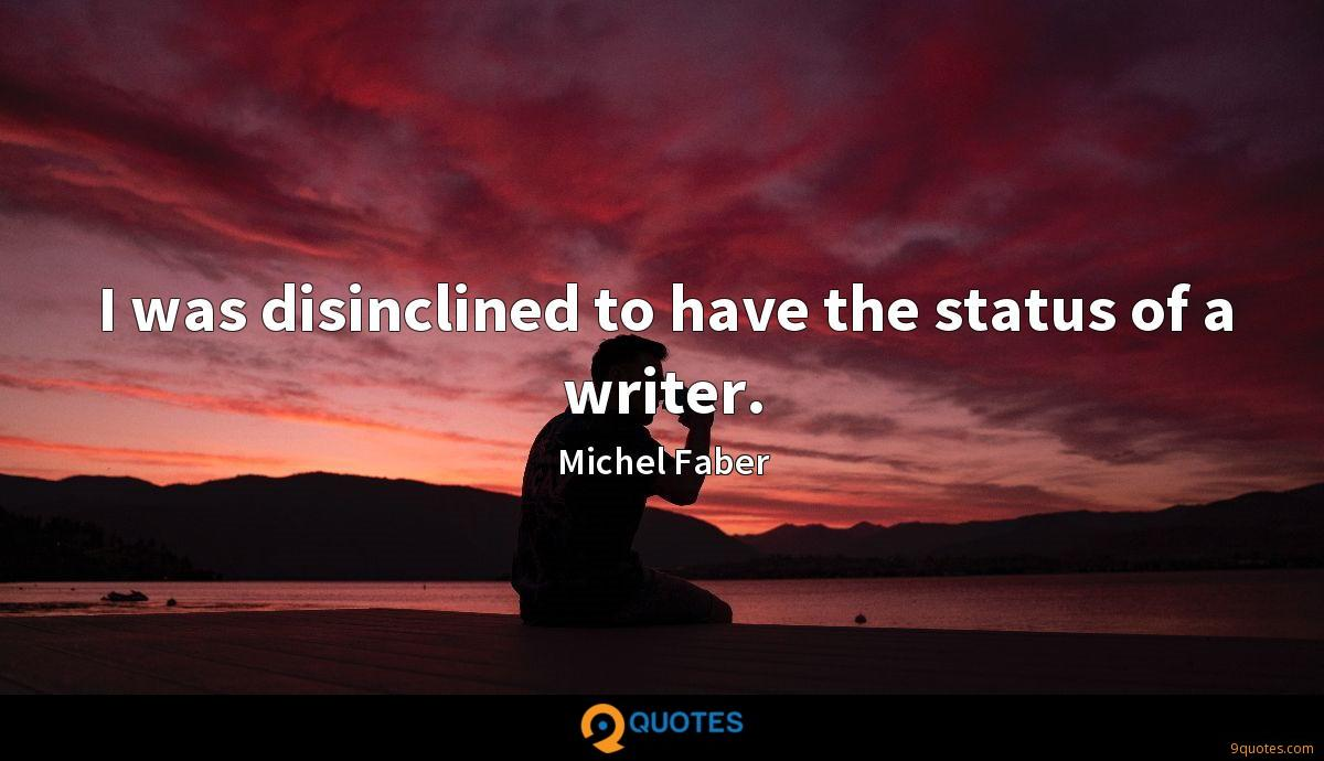 I was disinclined to have the status of a writer.