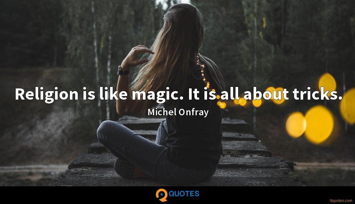 Religion is like magic. It is all about tricks.