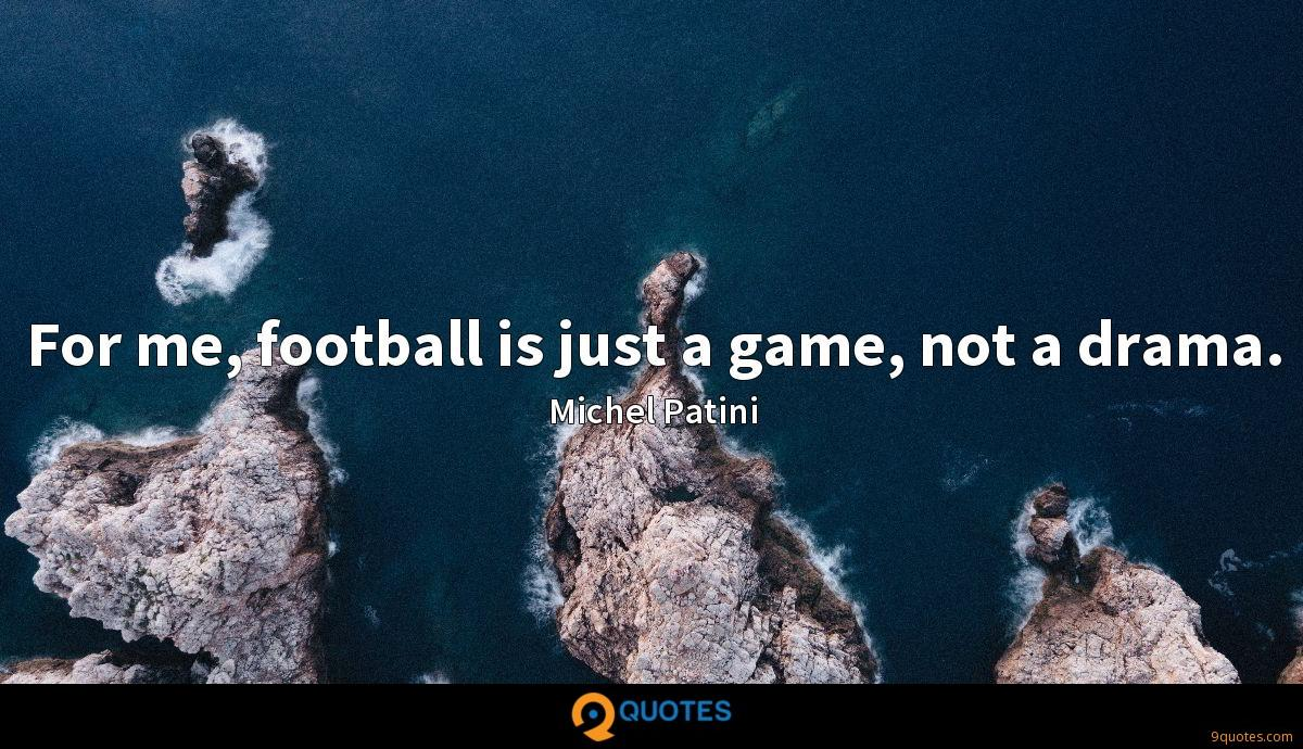 For me, football is just a game, not a drama.
