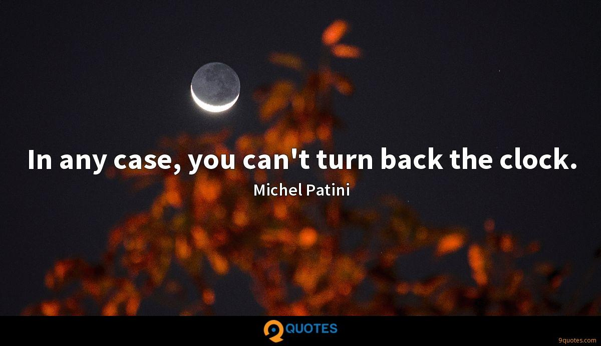 In any case, you can't turn back the clock.