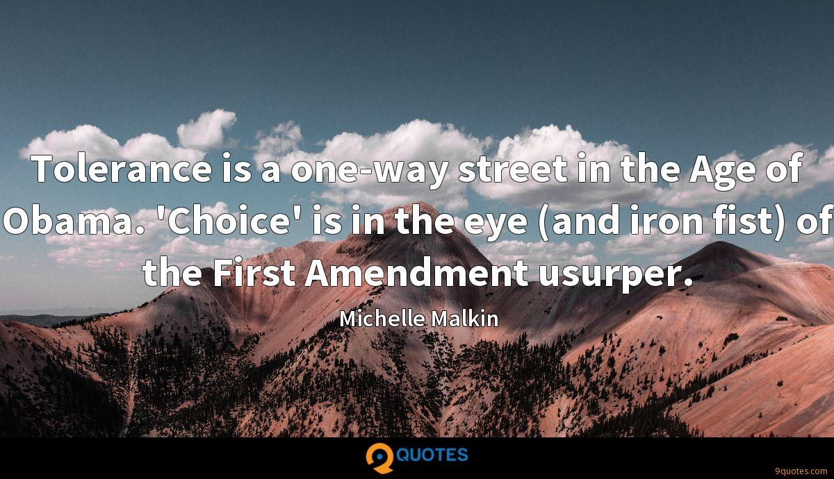 Tolerance is a one-way street in the Age of Obama. 'Choice' is in the eye (and iron fist) of the First Amendment usurper.