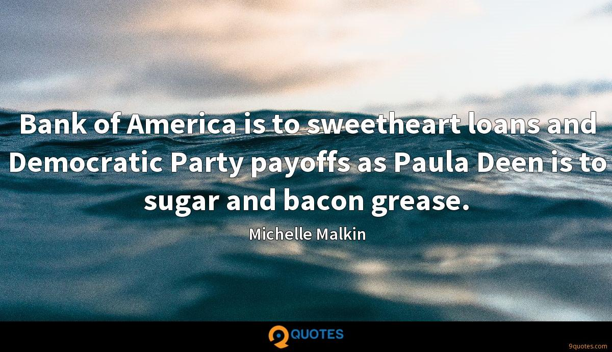 Bank of America is to sweetheart loans and Democratic Party payoffs as Paula Deen is to sugar and bacon grease.