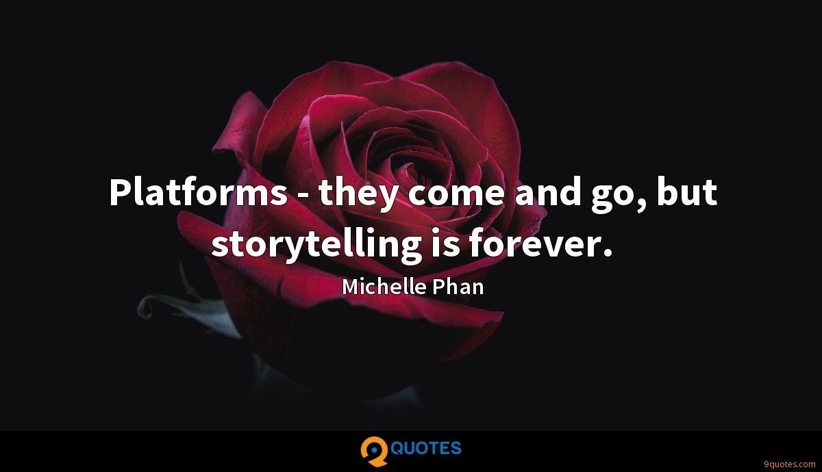 Platforms - they come and go, but storytelling is forever.