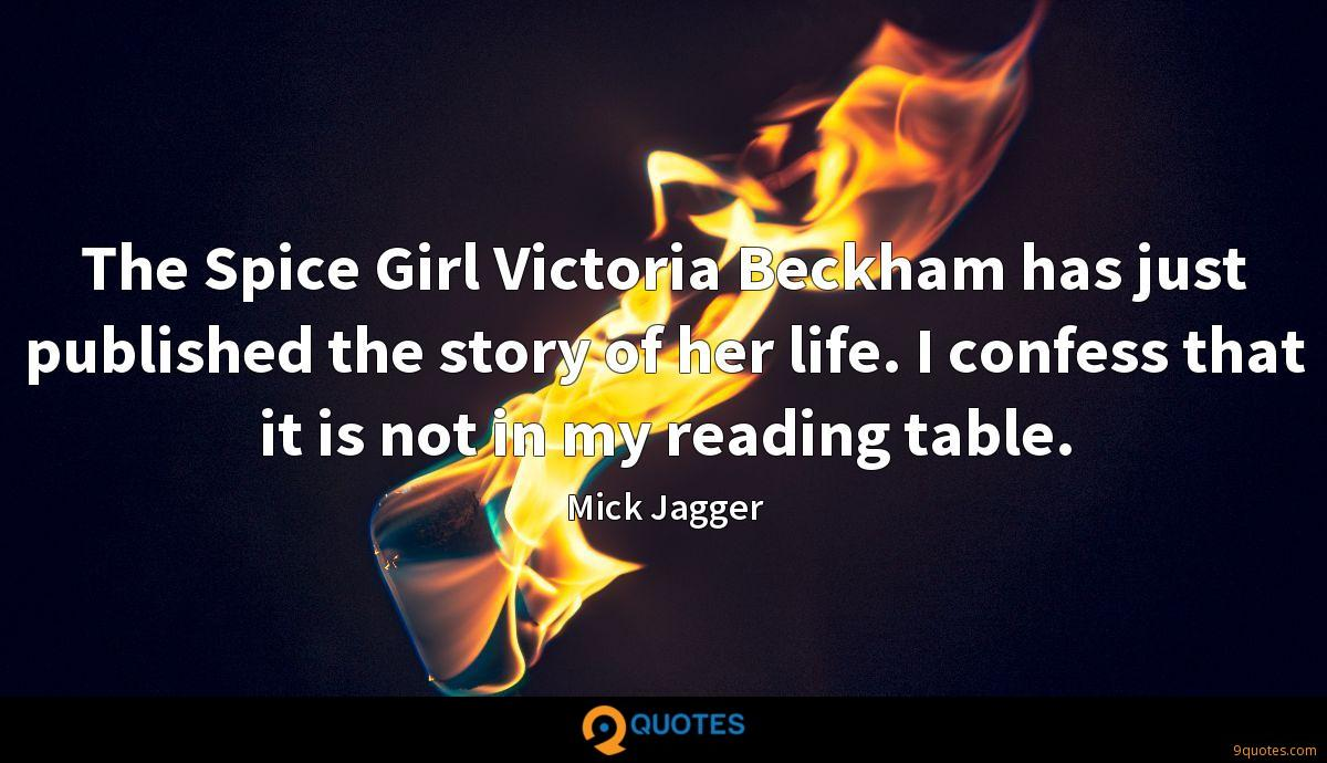 The Spice Girl Victoria Beckham has just published the story of her life. I confess that it is not in my reading table.