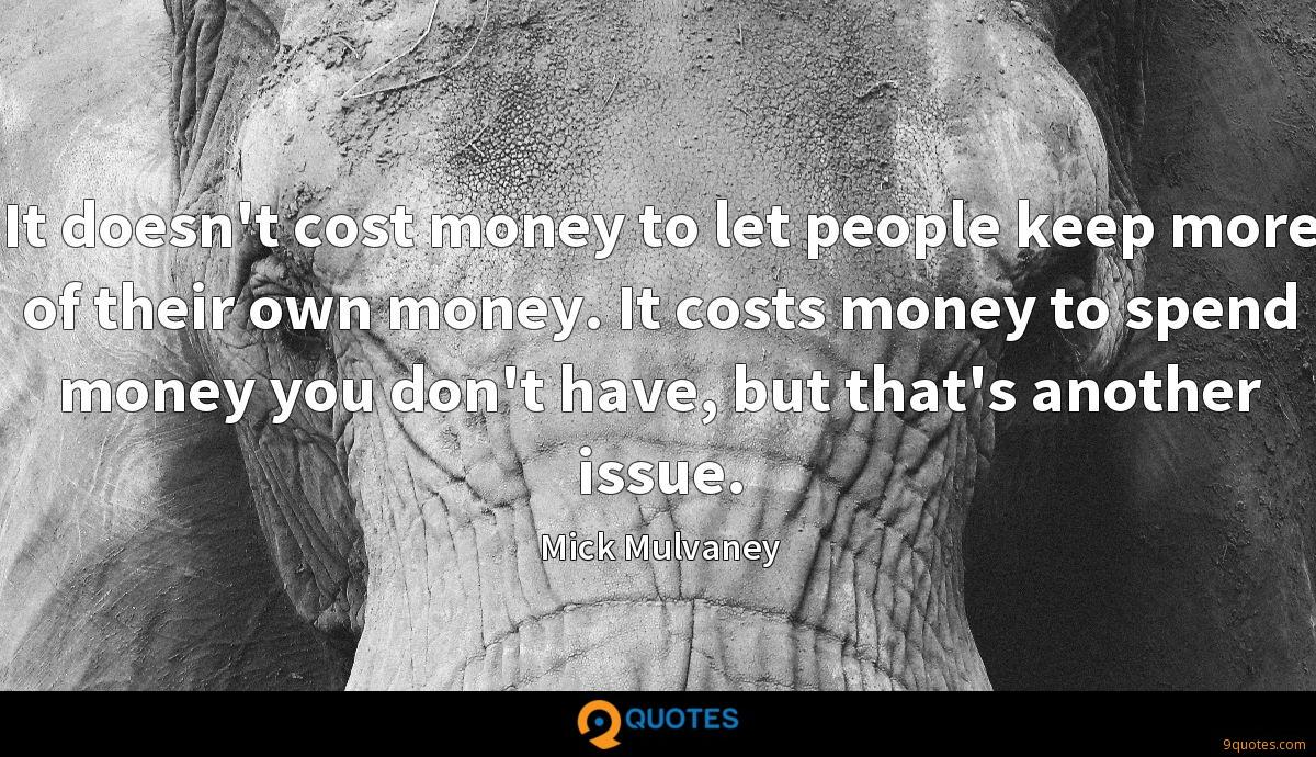 It doesn't cost money to let people keep more of their own money. It costs money to spend money you don't have, but that's another issue.
