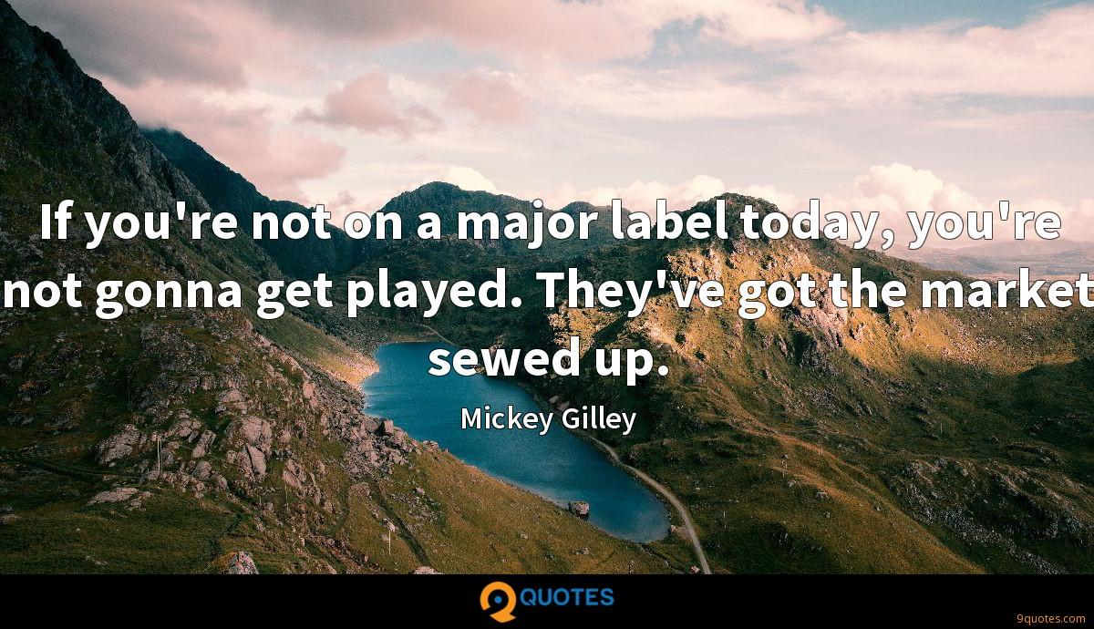 If you're not on a major label today, you're not gonna get played. They've got the market sewed up.