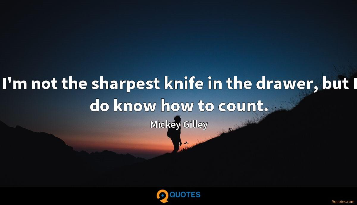 I'm not the sharpest knife in the drawer, but I do know how to count.