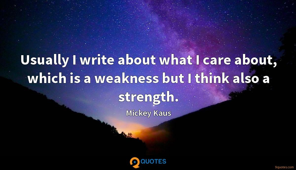 Usually I write about what I care about, which is a weakness but I think also a strength.