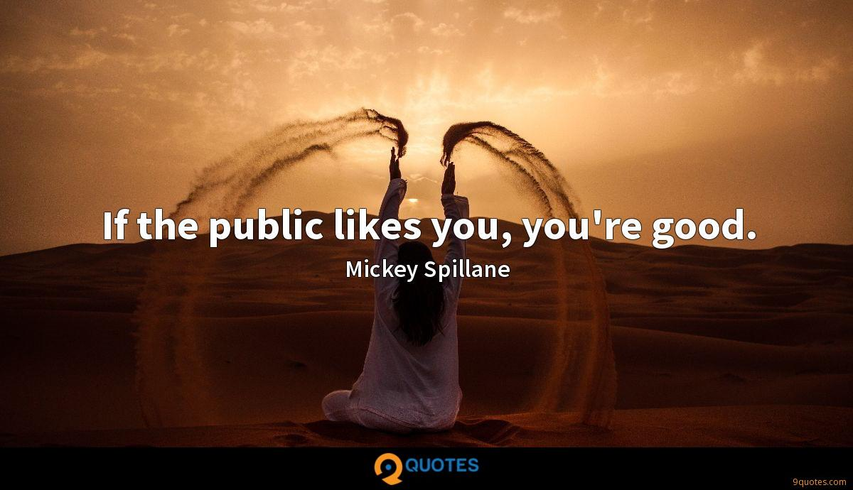 If the public likes you, you're good.