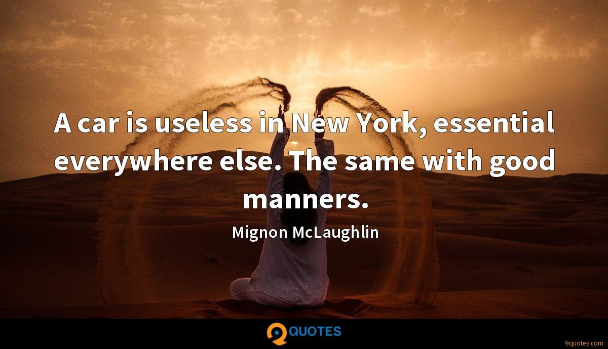 A car is useless in New York, essential everywhere else. The same with good manners.