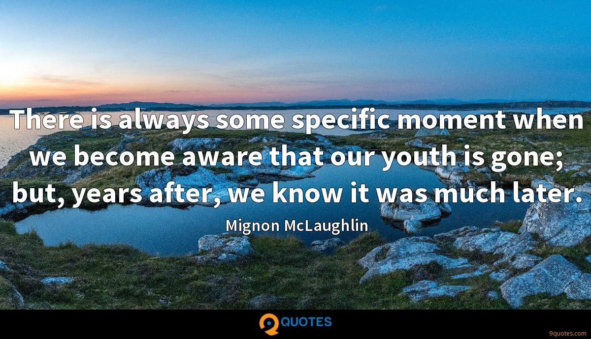 There is always some specific moment when we become aware that our youth is gone; but, years after, we know it was much later.
