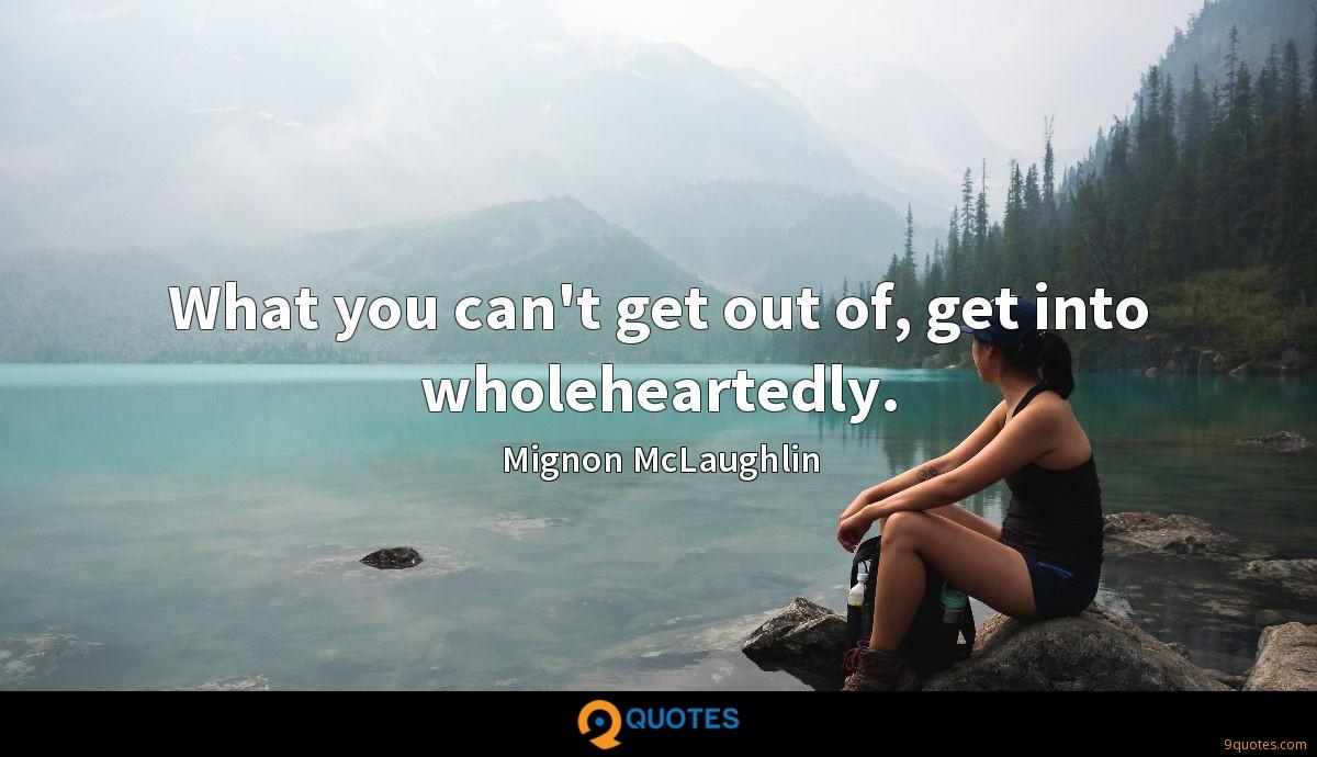 What you can't get out of, get into wholeheartedly.