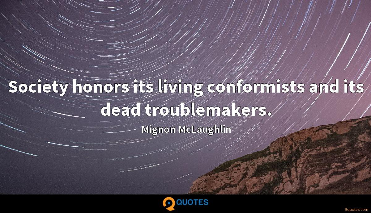 Society honors its living conformists and its dead troublemakers.