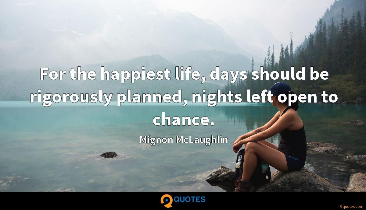For the happiest life, days should be rigorously planned, nights left open to chance.