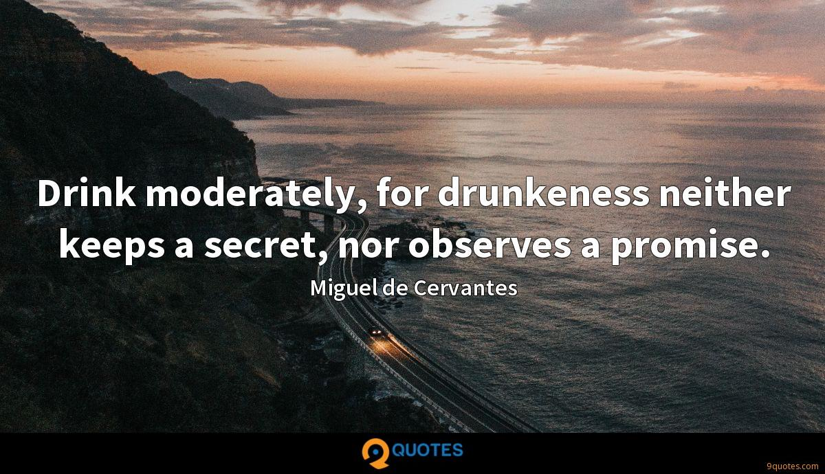 Drink moderately, for drunkeness neither keeps a secret, nor observes a promise.
