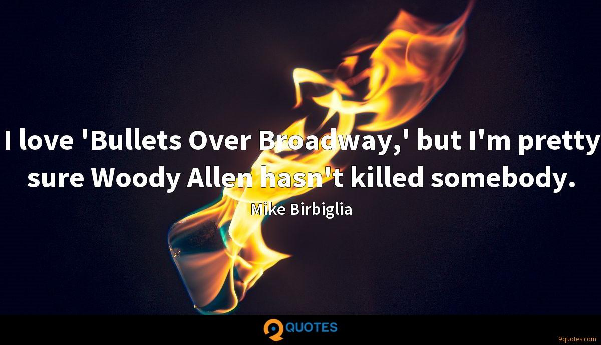 I love 'Bullets Over Broadway,' but I'm pretty sure Woody Allen hasn't killed somebody.